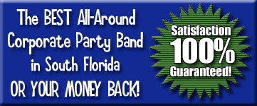 Best All-Around Corporate Party Band in South Florida or your money back!